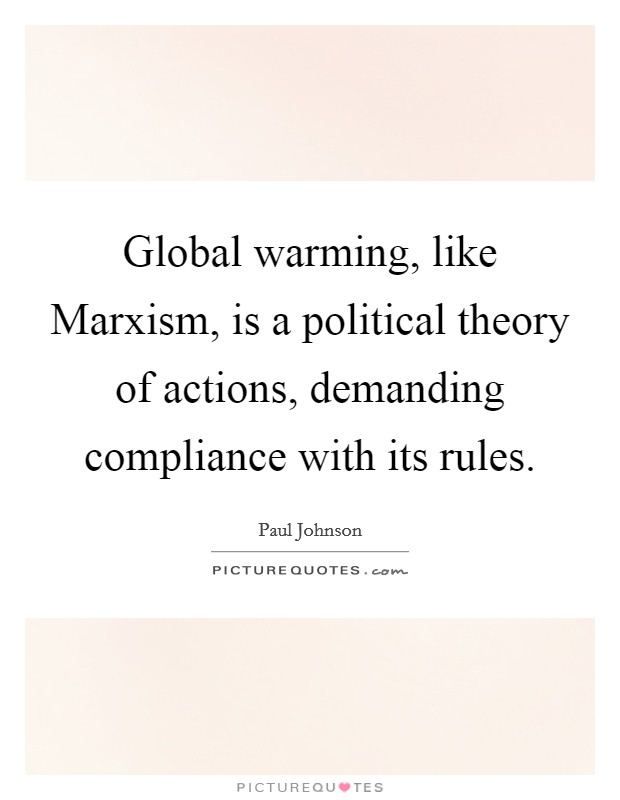 Global warming, like Marxism, is a political theory of actions, demanding compliance with its rules Picture Quote #1