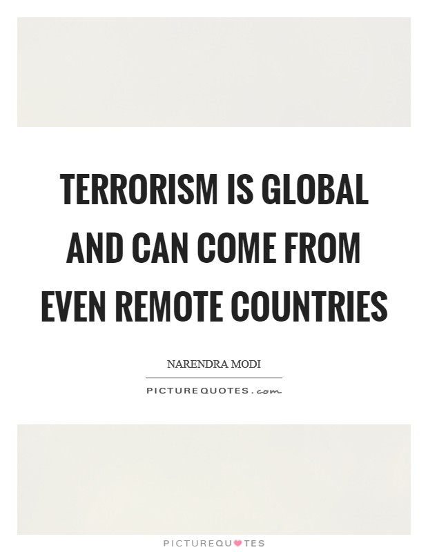 Terrorism is global and can come from even remote countries Picture Quote #1