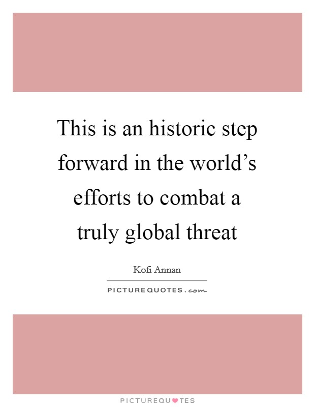 This is an historic step forward in the world's efforts to combat a truly global threat Picture Quote #1