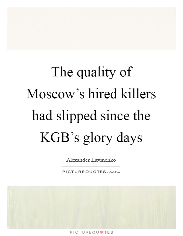 The quality of Moscow's hired killers had slipped since the KGB's glory days Picture Quote #1
