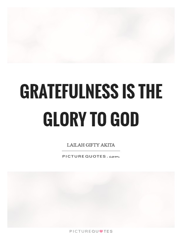 Gratefulness is the glory to God Picture Quote #1