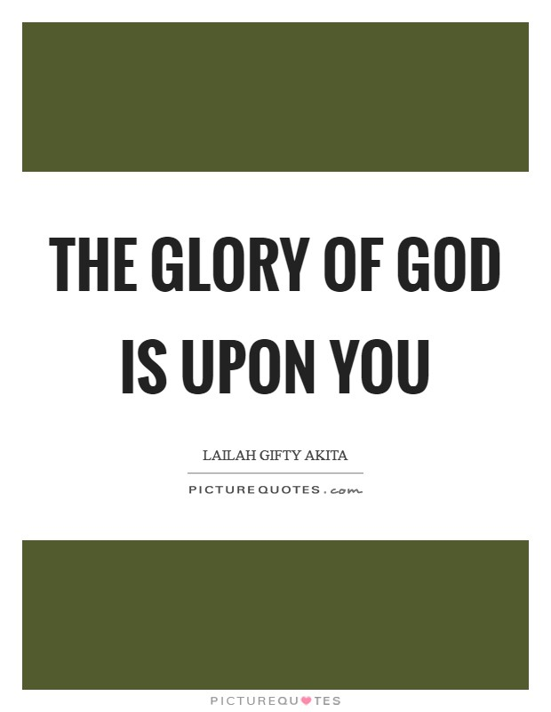 The glory of God is upon you Picture Quote #1