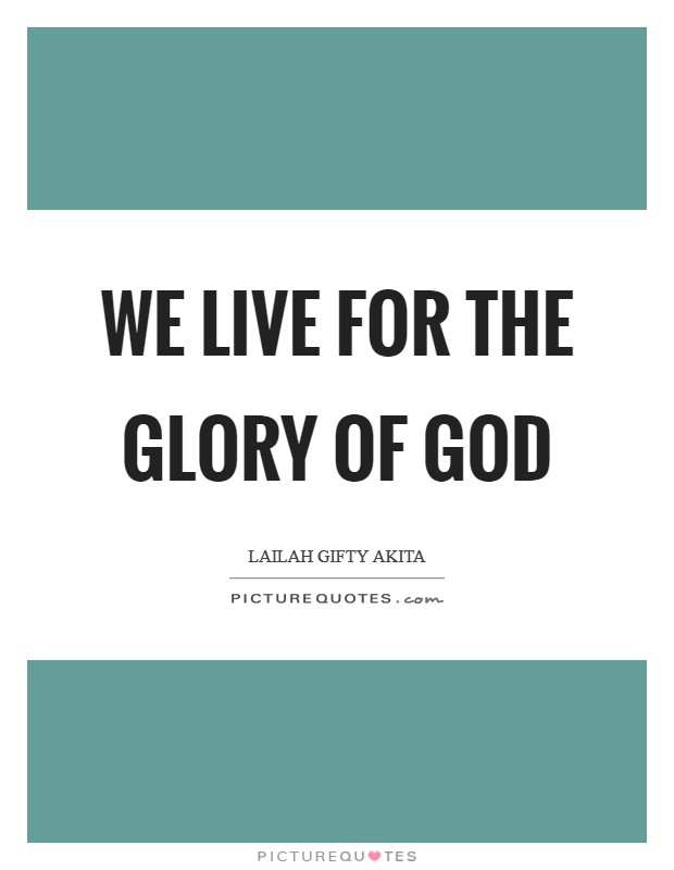 We live for the glory of God Picture Quote #1