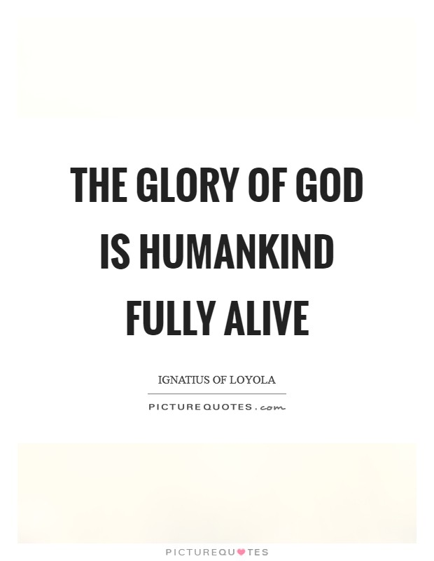 The glory of God is humankind fully alive Picture Quote #1