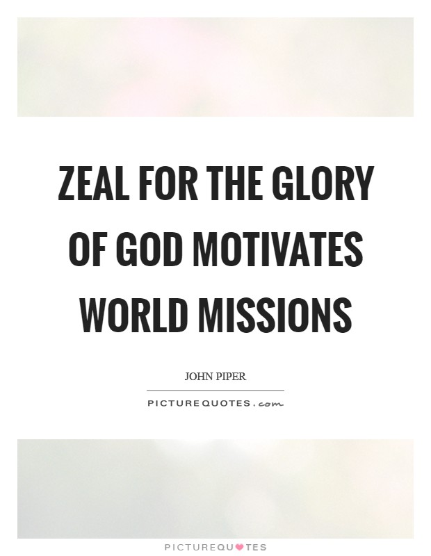 Zeal for the glory of God motivates world missions Picture Quote #1