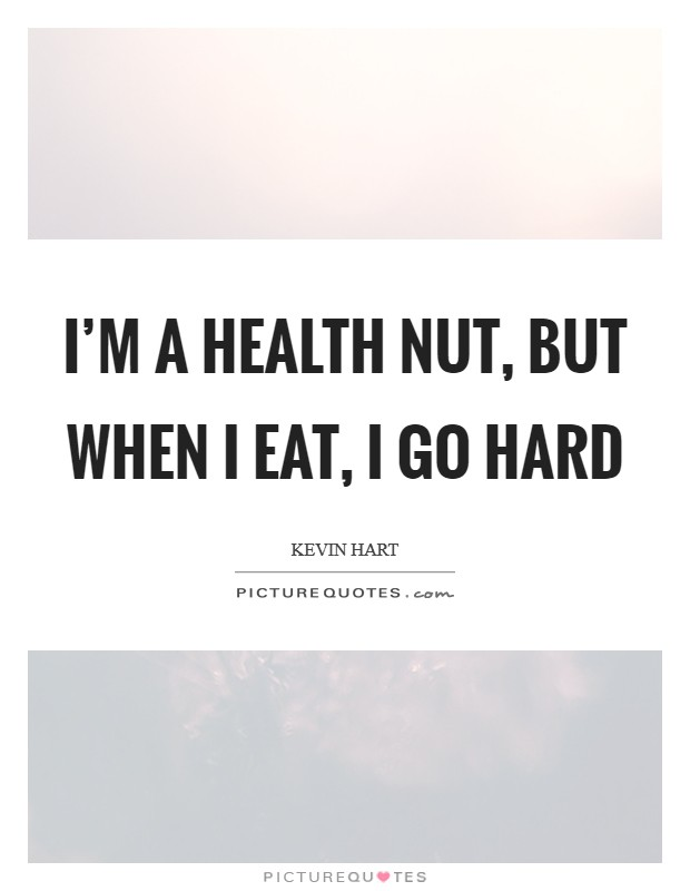I'm a health nut, but when I eat, I go hard Picture Quote #1