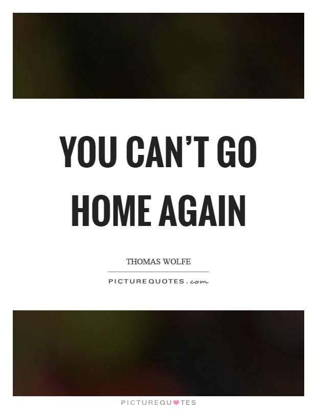 You can't go home again Picture Quote #1