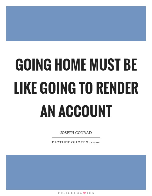 Going home must be like going to render an account Picture Quote #1