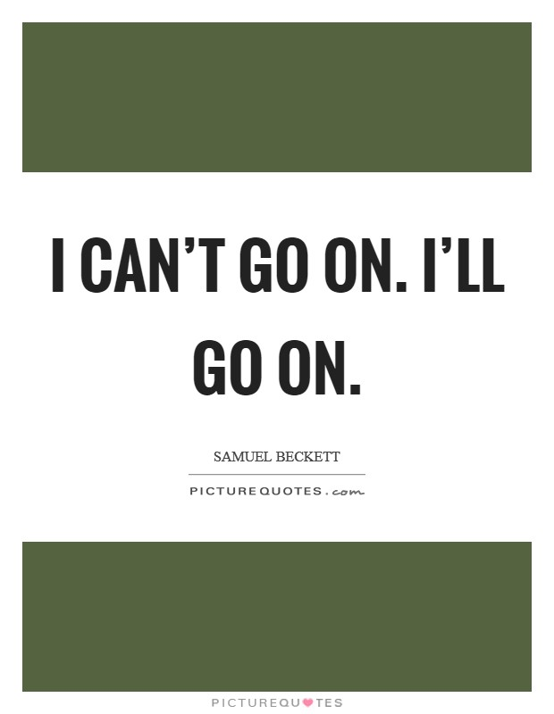 I can't go on. I'll go on. Picture Quote #1
