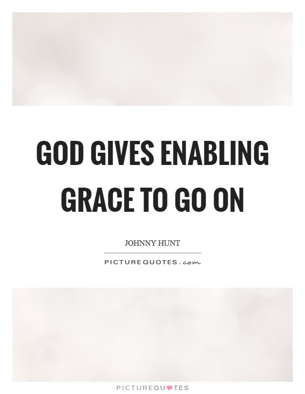 God gives enabling grace to go on Picture Quote #1