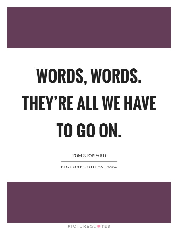 Words, words. They're all we have to go on Picture Quote #1
