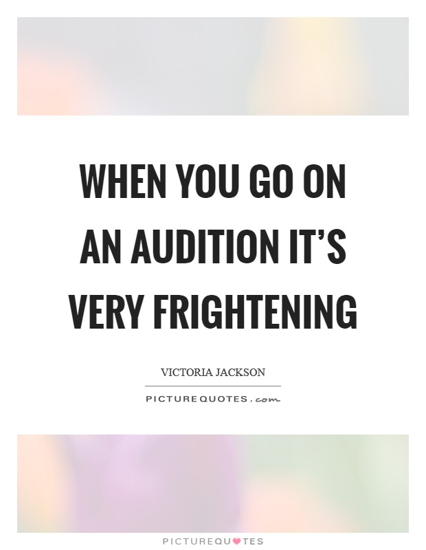 When you go on an audition it's very frightening Picture Quote #1