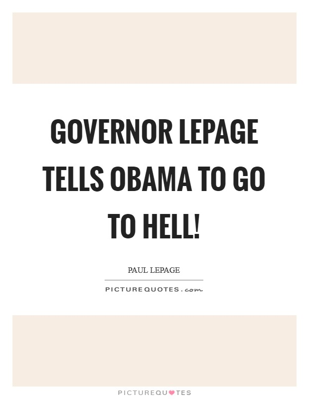 Governor LePage tells Obama to go to hell! Picture Quote #1