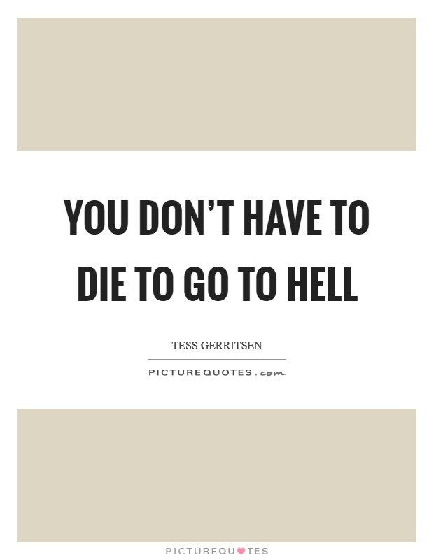 You don't have to die to go to hell Picture Quote #1