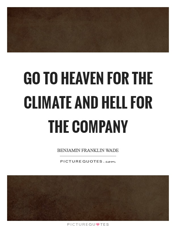 Go to heaven for the climate and hell for the company Picture Quote #1