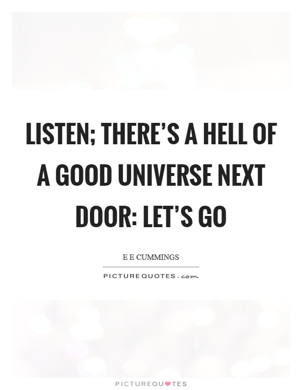 Listen; there's a hell of a good universe next door: let's go Picture Quote #1