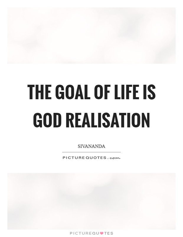 The goal of life is God realisation Picture Quote #1