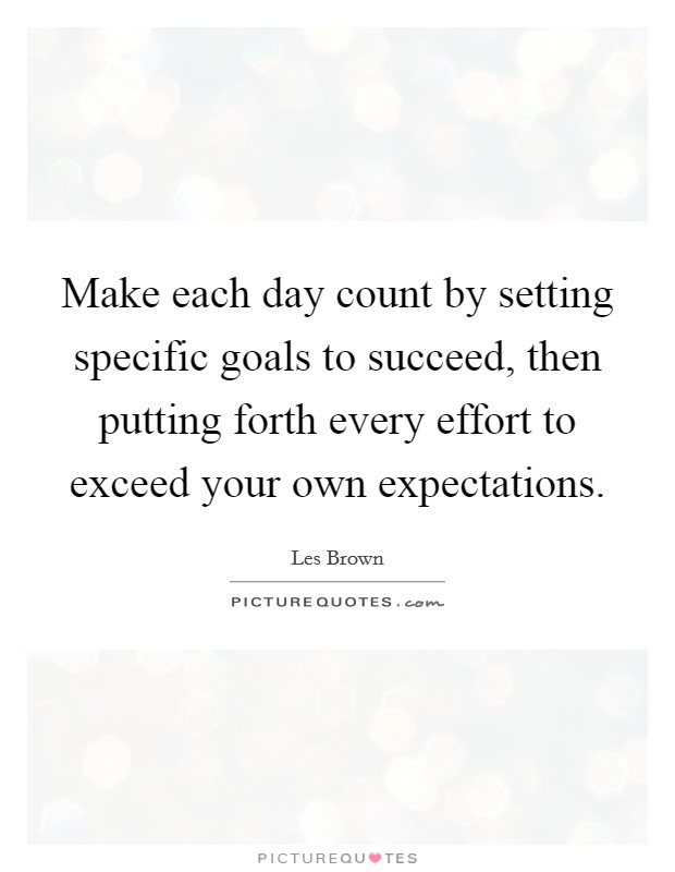 Make Your Day Count Quotes: Make Each Day Count By Setting Specific Goals To Succeed