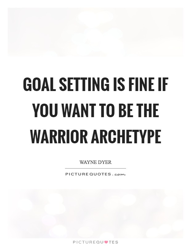 Goal setting is fine if you want to be the warrior archetype Picture Quote #1