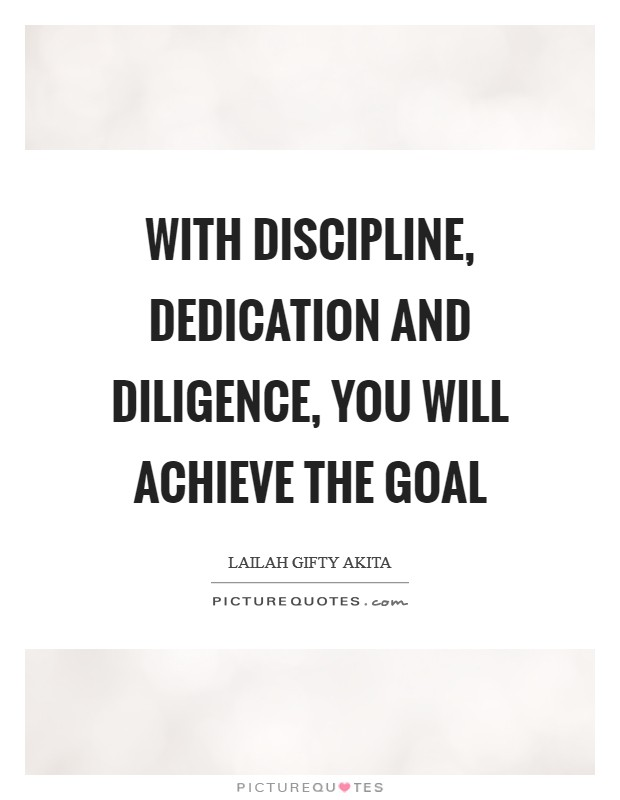 With discipline, dedication and diligence, you will achieve the goal Picture Quote #1