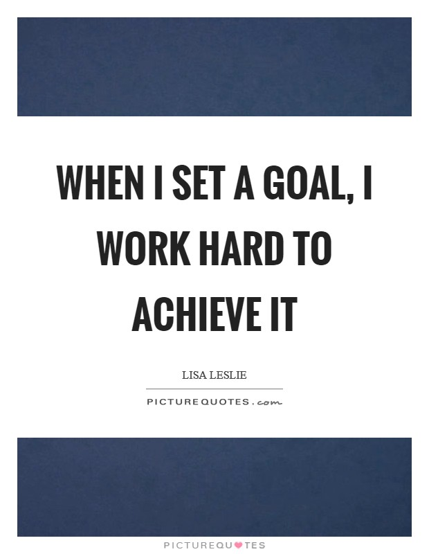 When I set a goal, I work hard to achieve it Picture Quote #1