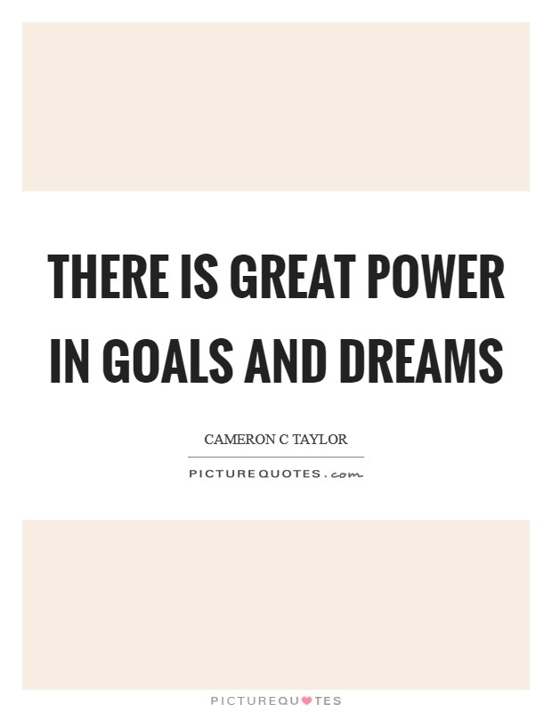 There is great power in goals and dreams Picture Quote #1