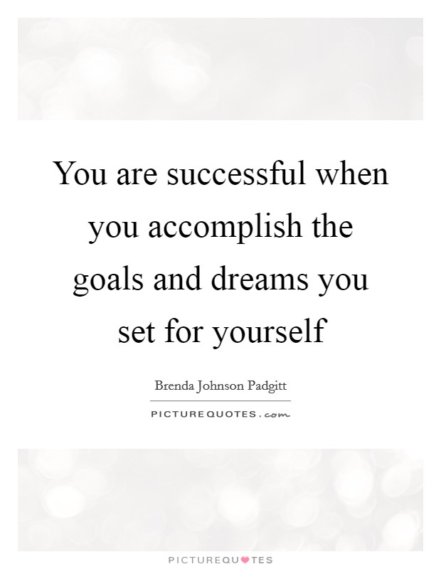 You are successful when you accomplish the goals and dreams you set for yourself Picture Quote #1