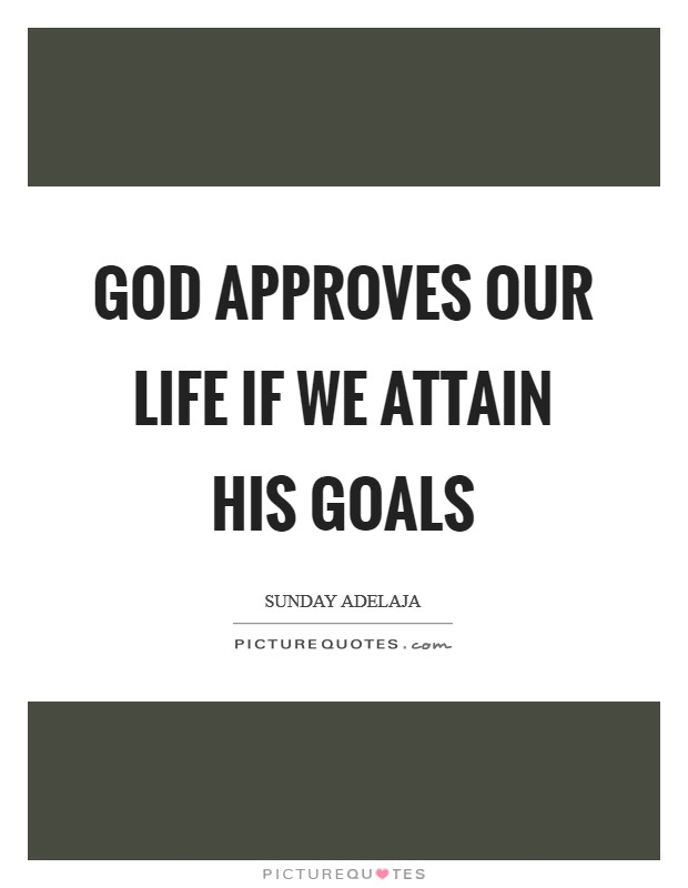 God approves our life if we attain His goals Picture Quote #1