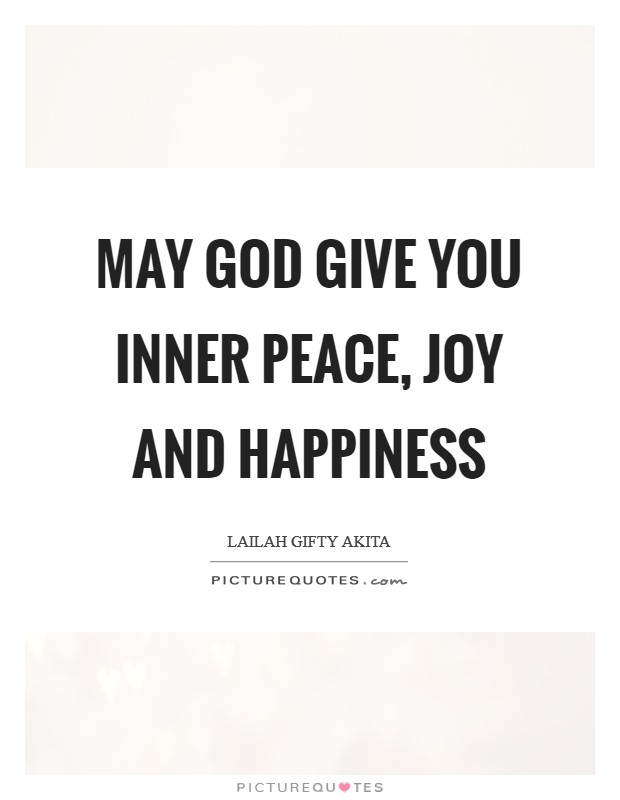 May God give you inner peace, joy and happiness Picture Quote #1