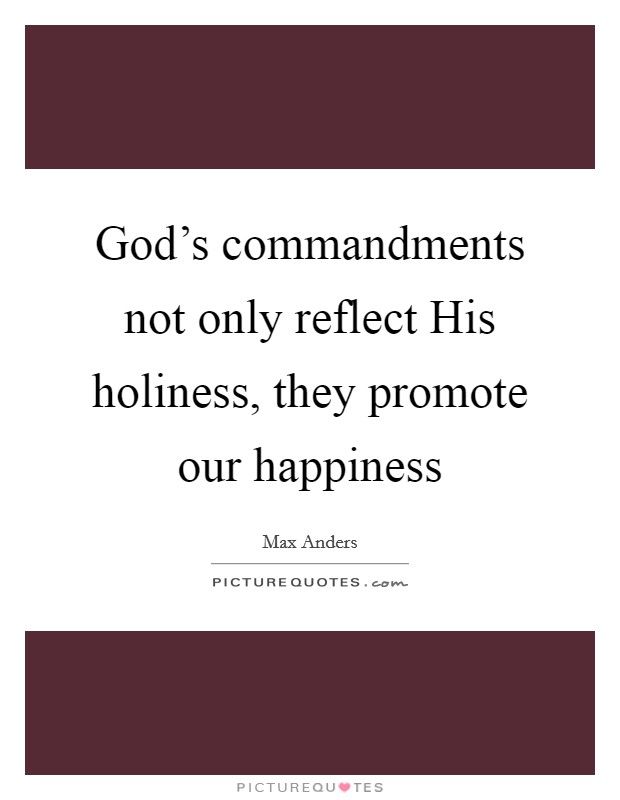 God's commandments not only reflect His holiness, they promote our happiness Picture Quote #1