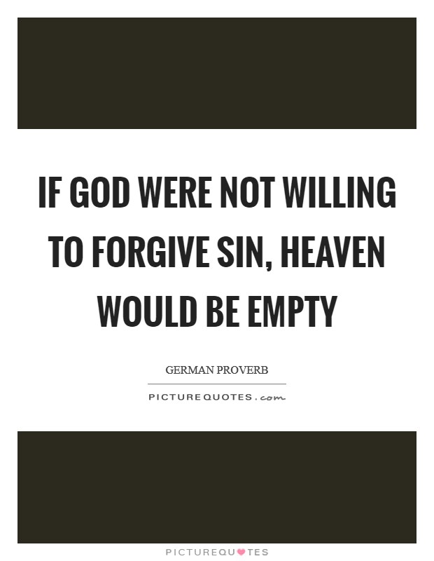 If God were not willing to forgive sin, heaven would be empty Picture Quote #1