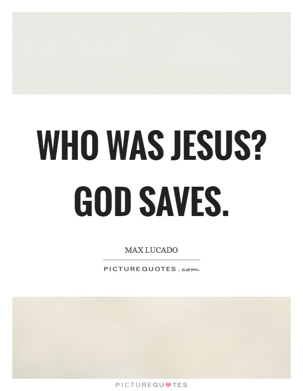 Who was Jesus? God saves Picture Quote #1