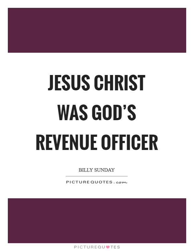Jesus Christ was God's revenue officer Picture Quote #1
