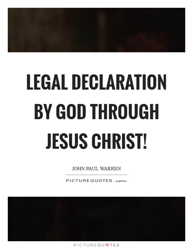 Legal declaration by God through Jesus Christ! Picture Quote #1