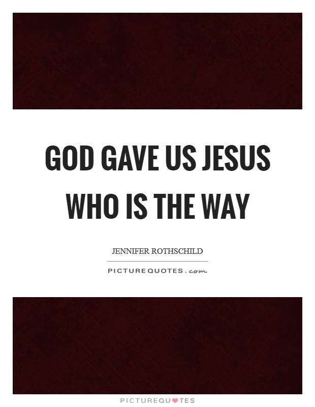 God gave us Jesus who is The Way Picture Quote #1