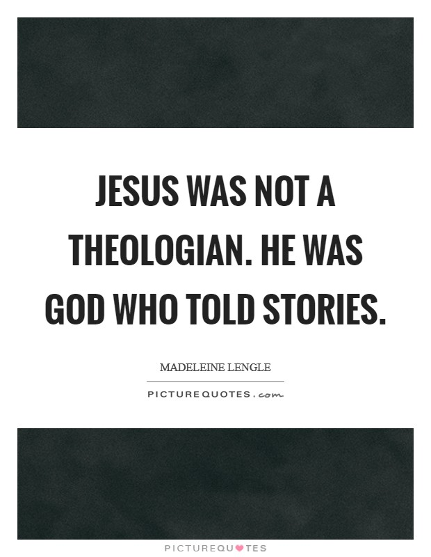 Jesus was not a theologian. He was God who told stories. Picture Quote #1