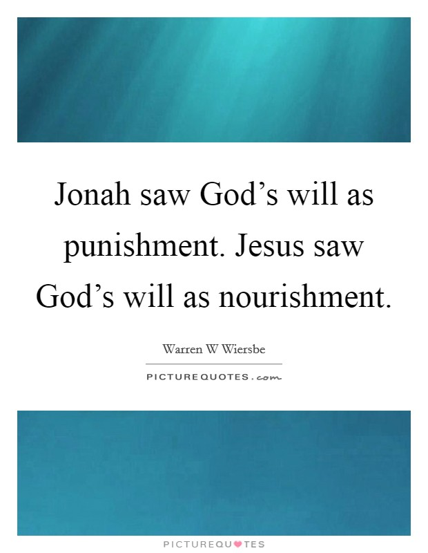 Jonah saw God's will as punishment. Jesus saw God's will as nourishment. Picture Quote #1