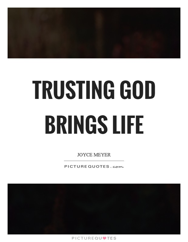 Trusting God brings life Picture Quote #1