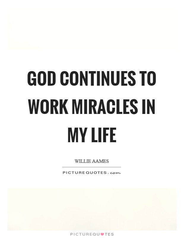 God continues to work miracles in my life Picture Quote #1