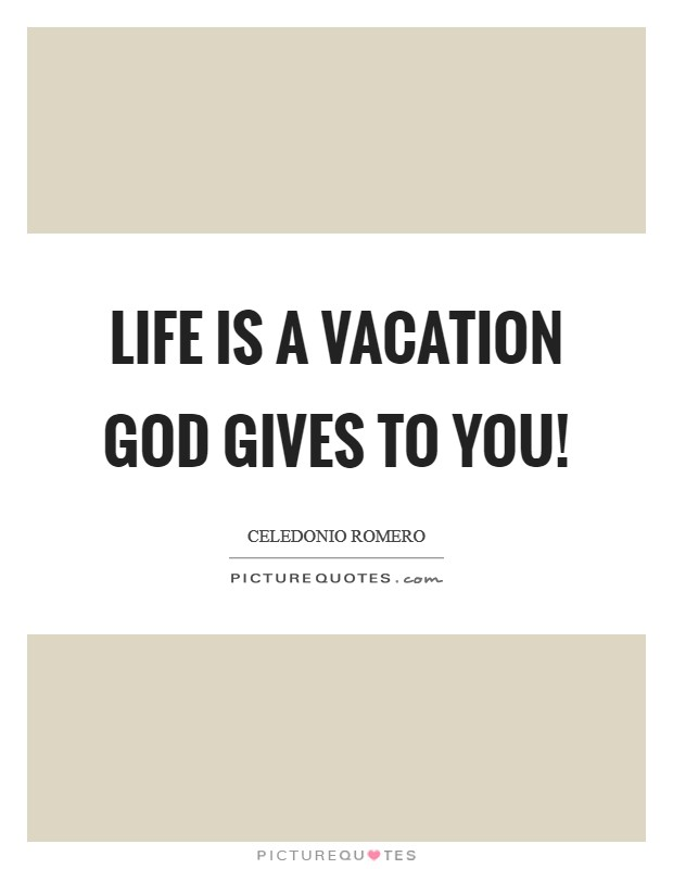 Life is a vacation God gives to you! Picture Quote #1
