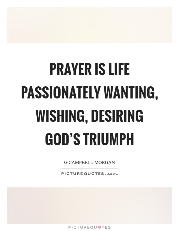 Prayer is life passionately wanting, wishing, desiring God's triumph Picture Quote #1