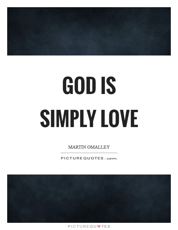 God is simply love Picture Quote #1