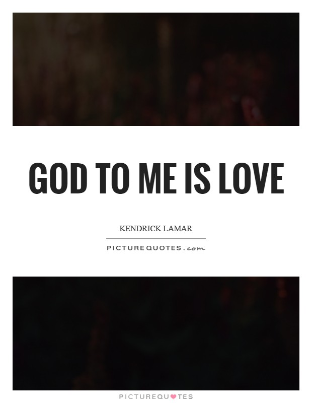 God to me is love Picture Quote #1