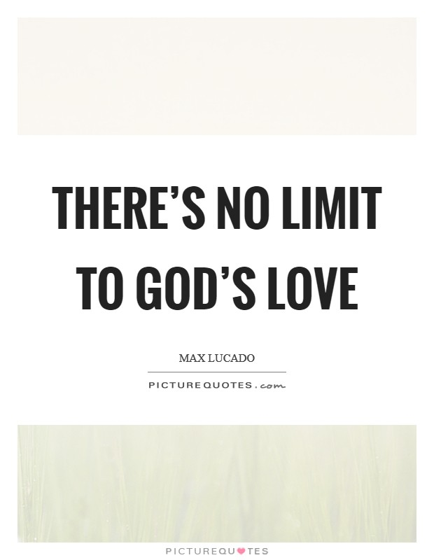 There's no limit to God's love Picture Quote #1