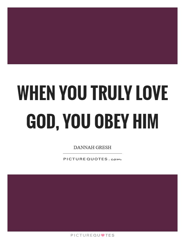 When you truly love God, you obey Him Picture Quote #1