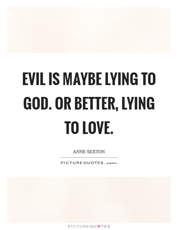 Evil is maybe lying to God. Or better, lying to love Picture Quote #1
