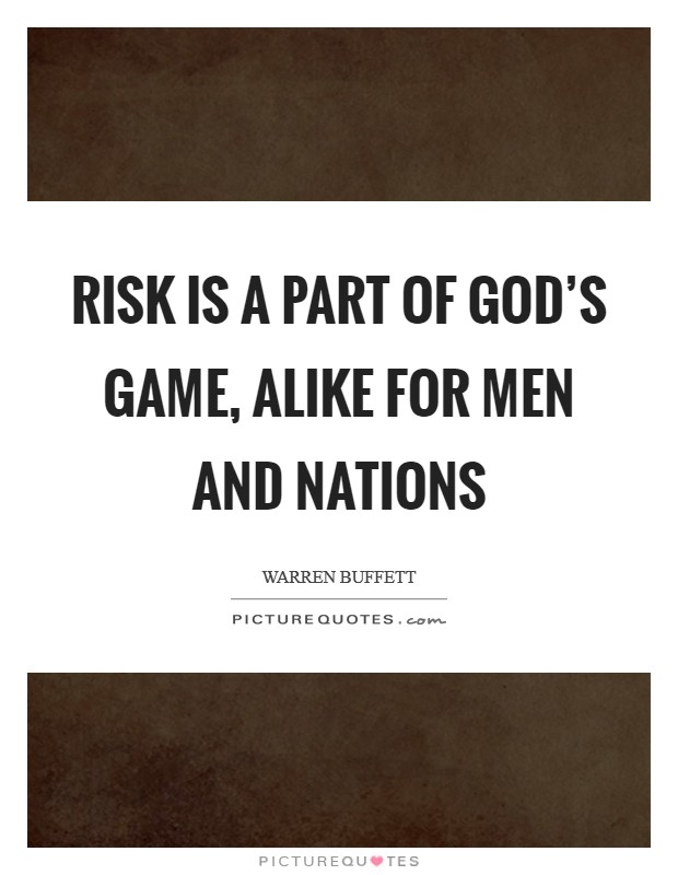 Risk is a part of God's game, alike for men and nations Picture Quote #1