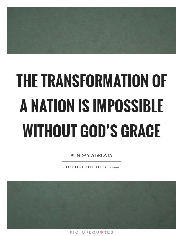 The transformation of a nation is impossible without God's grace Picture Quote #1