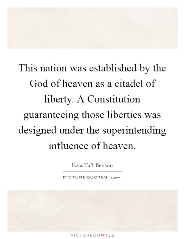 This nation was established by the God of heaven as a citadel of liberty. A Constitution guaranteeing those liberties was designed under the superintending influence of heaven Picture Quote #1
