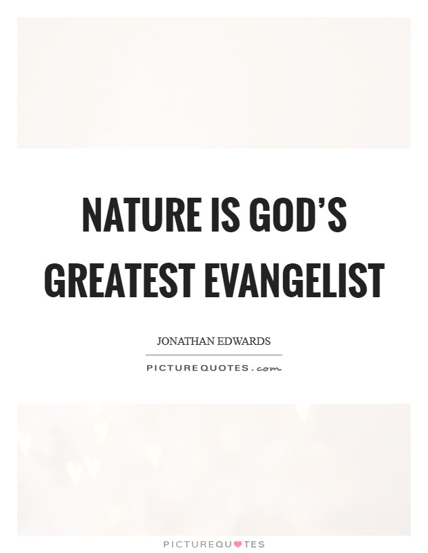 Nature is God's greatest evangelist Picture Quote #1